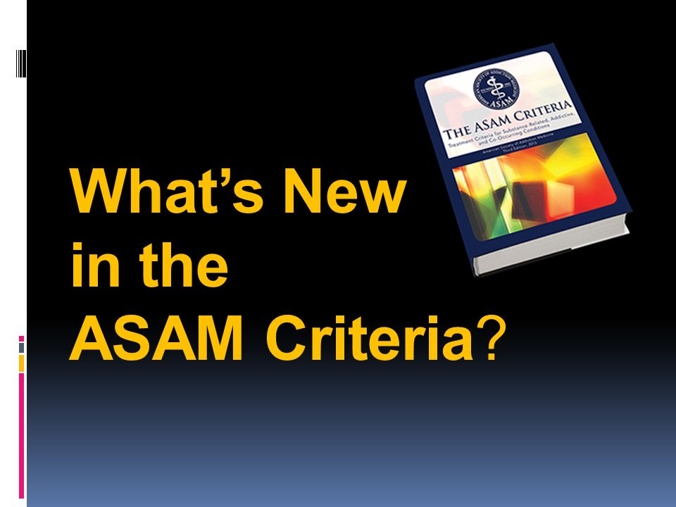 What's New in the ASAM Criteria