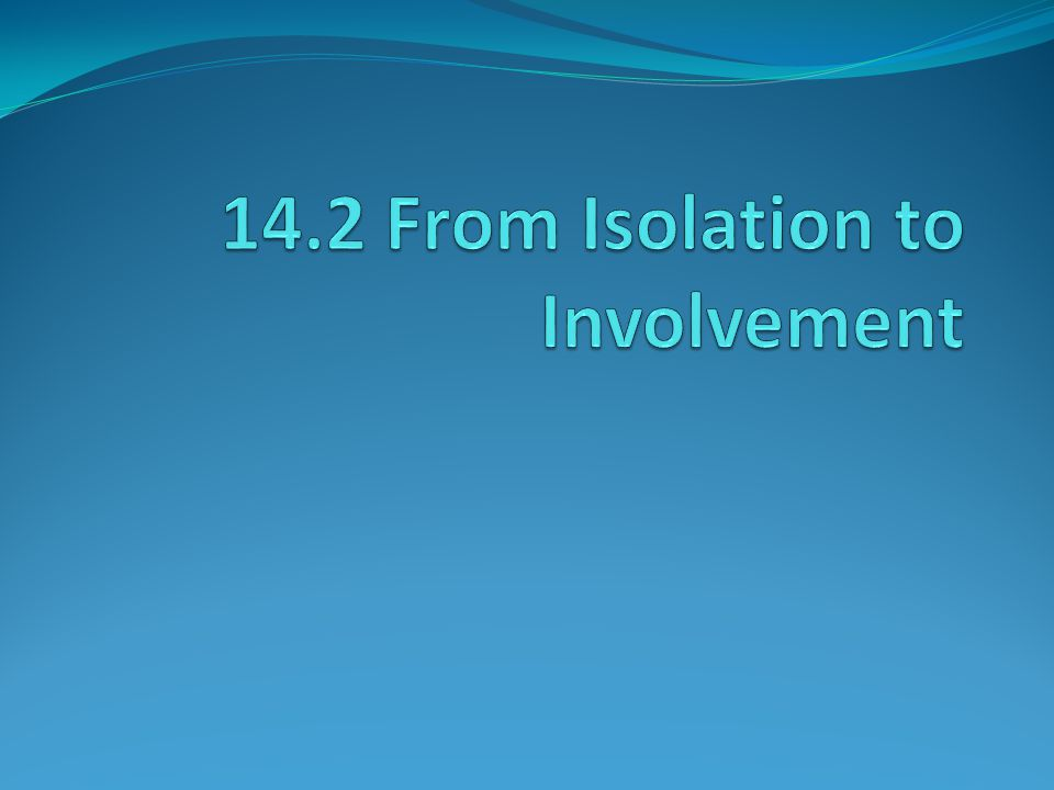 14.2 From Isolation to Involvement