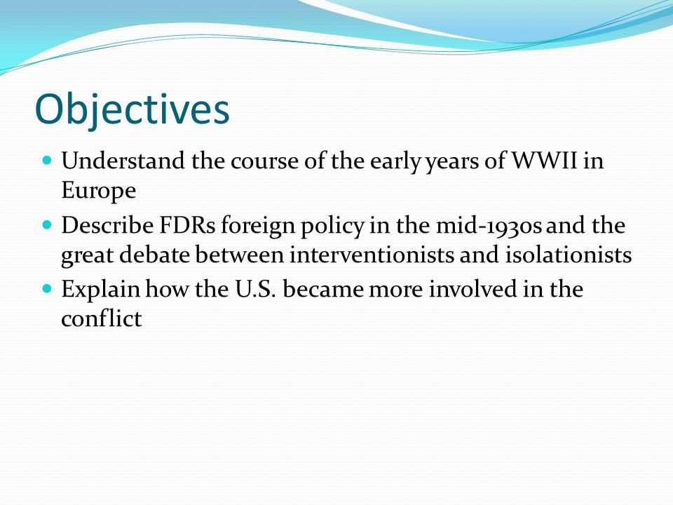Objectives Understand the course of the early years of WWII in Europe