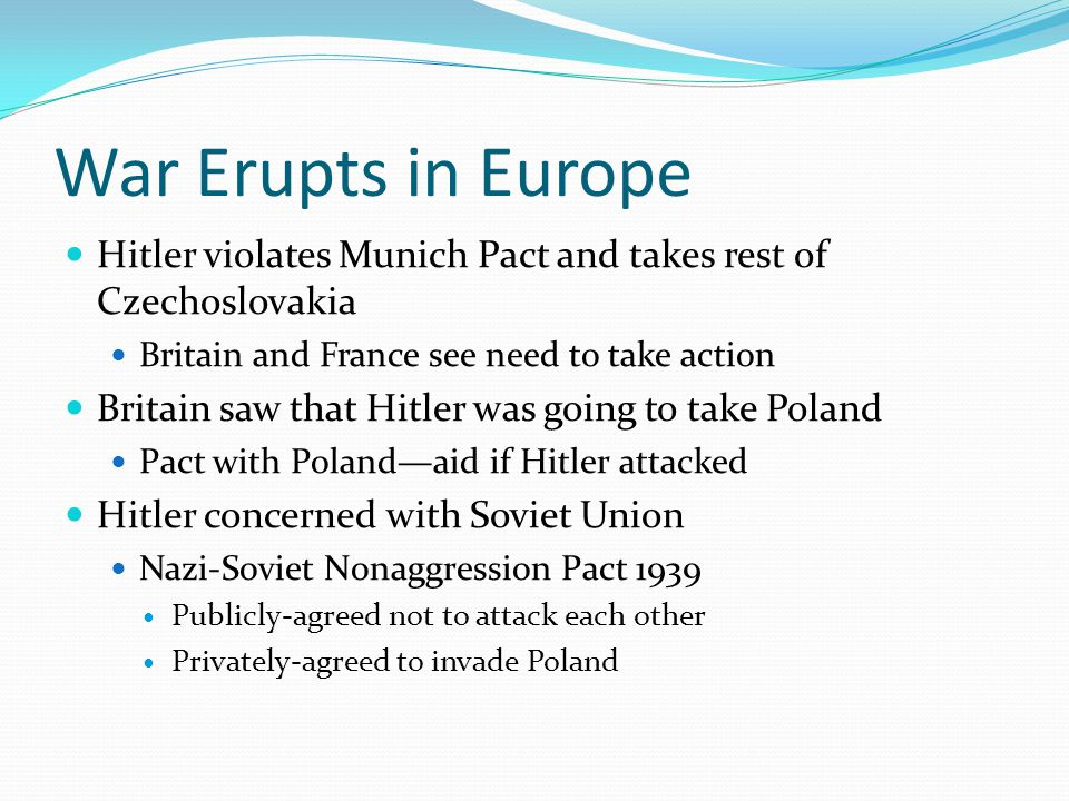 War Erupts in Europe Hitler violates Munich Pact and takes rest of Czechoslovakia. Britain and France see need to take action.