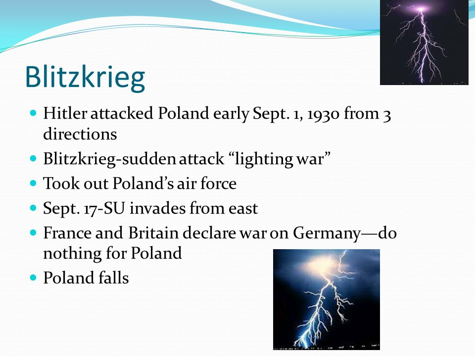 Blitzkrieg Hitler attacked Poland early Sept. 1, 1930 from 3 directions. Blitzkrieg-sudden attack lighting war