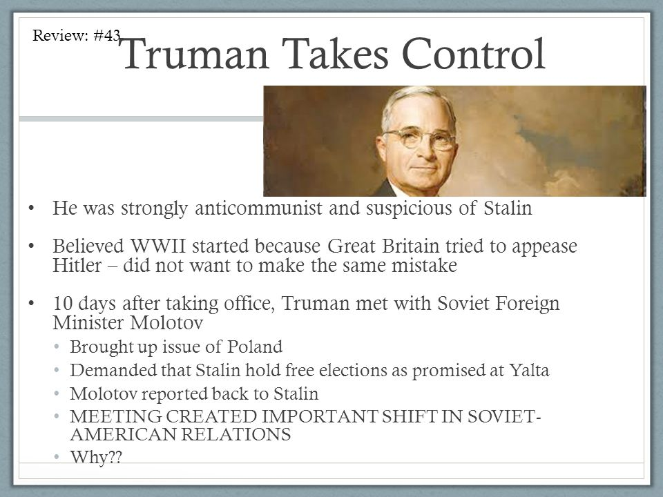 Truman Takes Control Review: #43. He was strongly anticommunist and suspicious of Stalin.