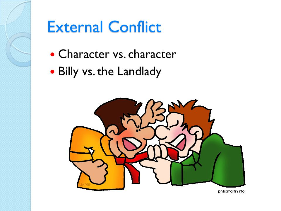 External Conflict Character vs. character Billy vs. the Landlady