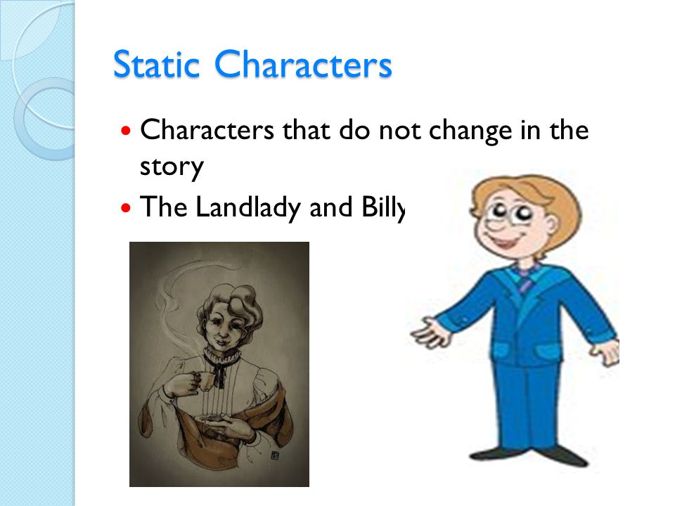 Static Characters Characters that do not change in the story