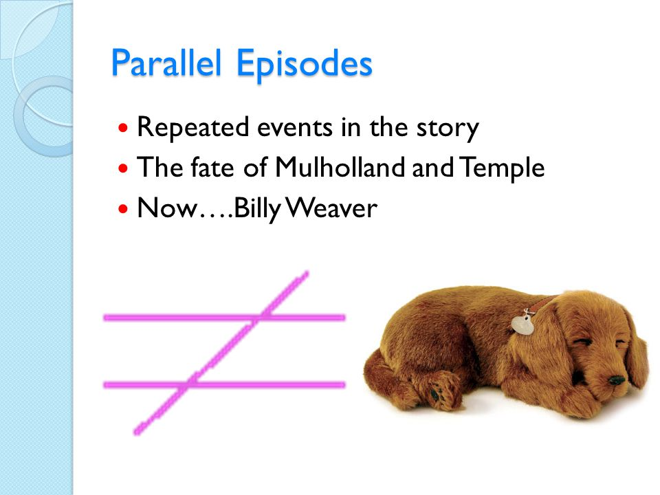 Parallel Episodes Repeated events in the story