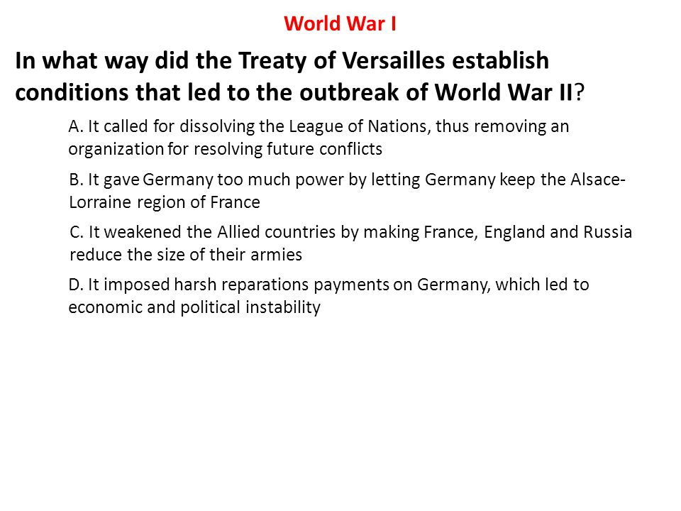 World War I In what way did the Treaty of Versailles establish conditions that led to the outbreak of World War II