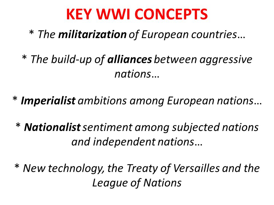KEY WWI CONCEPTS * The militarization of European countries…