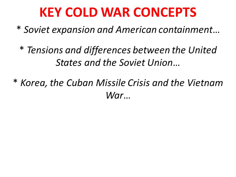 KEY COLD WAR CONCEPTS * Soviet expansion and American containment…