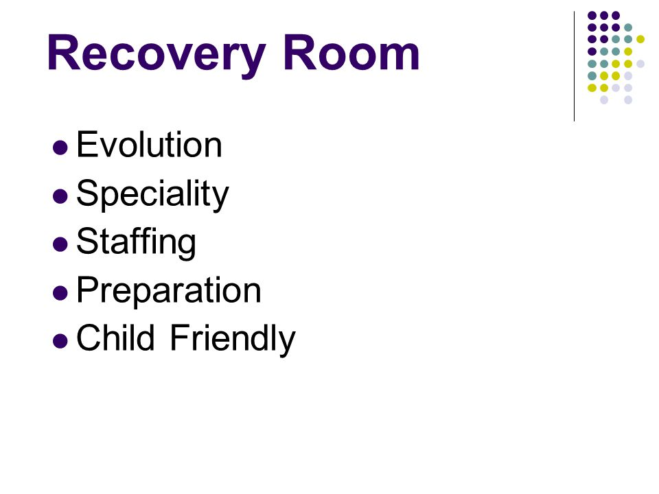 Recovery Room Evolution Speciality Staffing Preparation Child Friendly