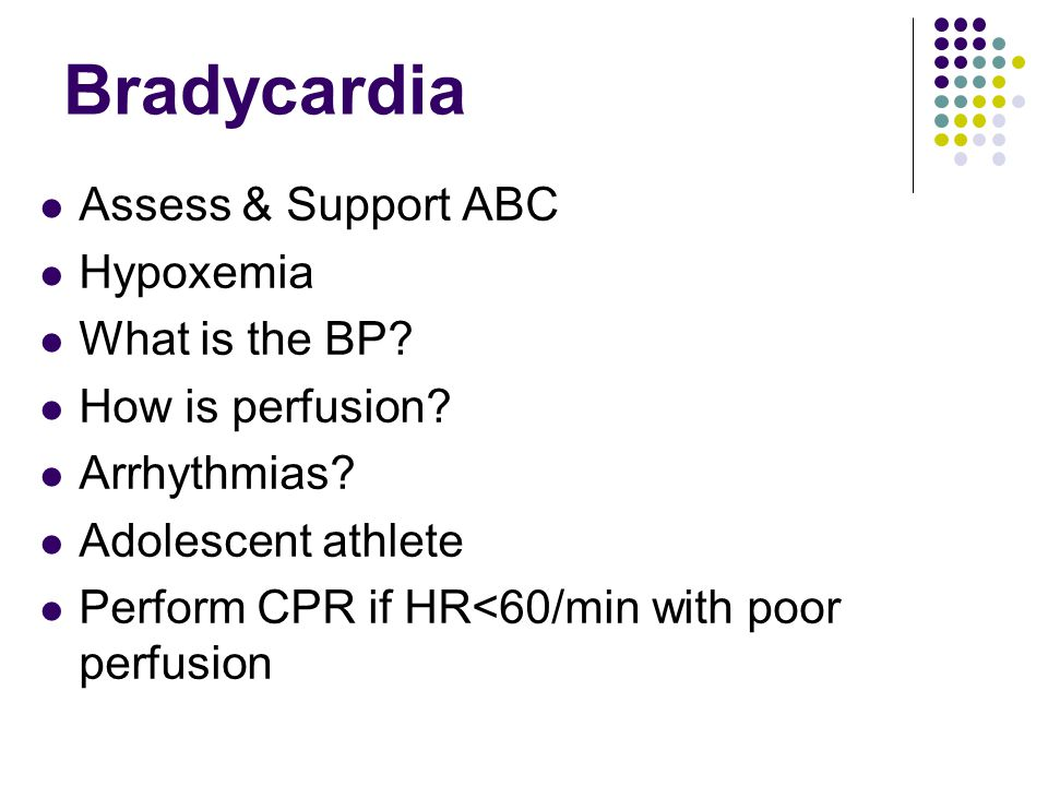 Bradycardia Assess & Support ABC Hypoxemia What is the BP