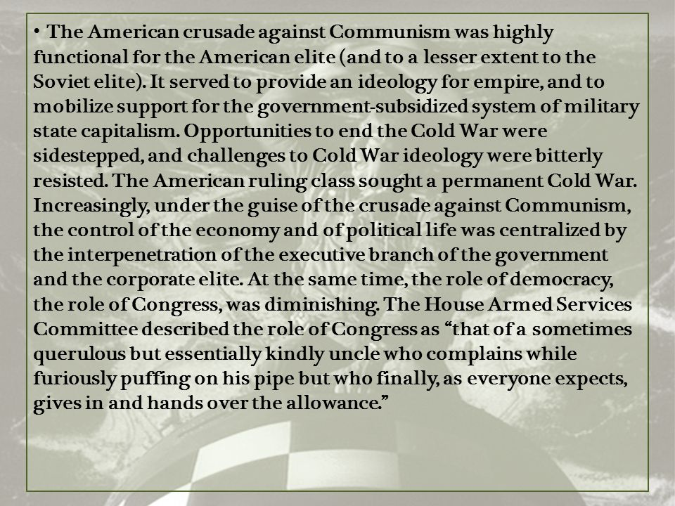 The American crusade against Communism was highly functional for the American elite (and to a lesser extent to the Soviet elite).