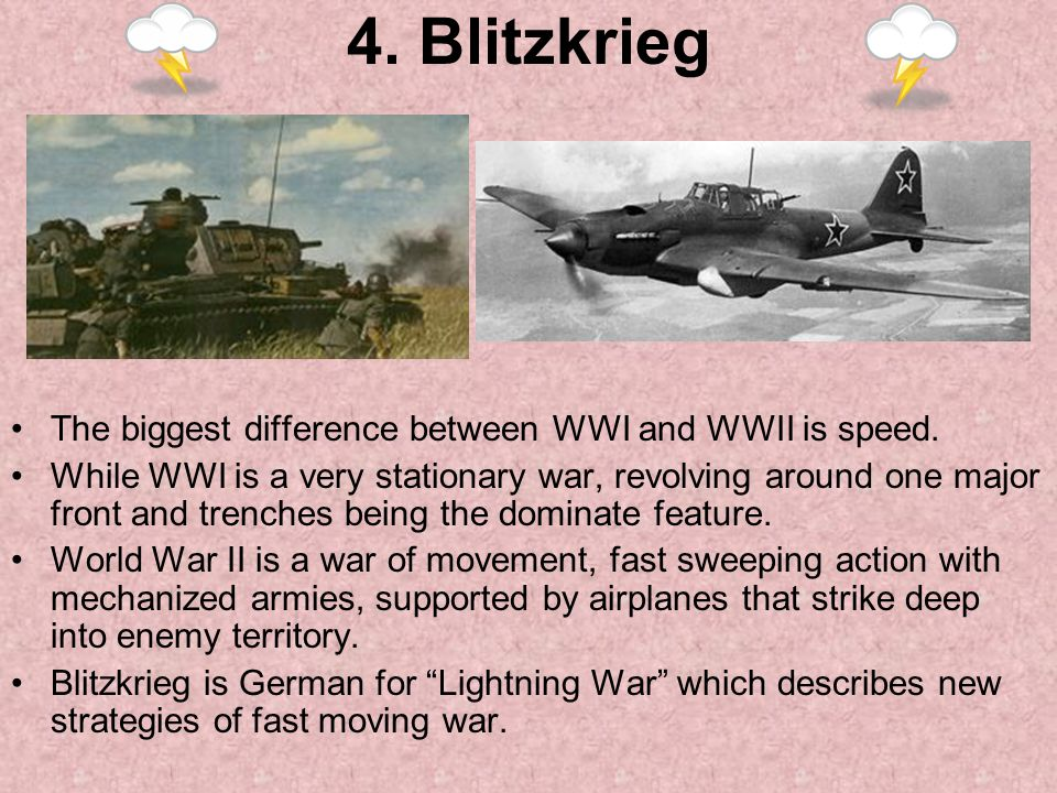 4. Blitzkrieg The biggest difference between WWI and WWII is speed.