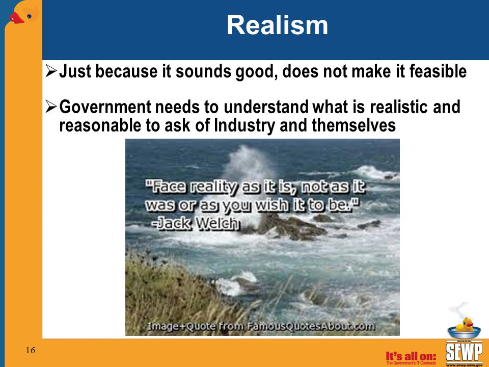 Realism Just because it sounds good, does not make it feasible