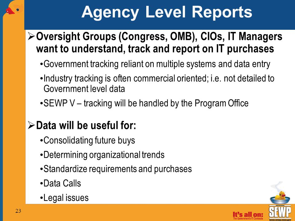 Agency Level Reports Oversight Groups (Congress, OMB), CIOs, IT Managers want to understand, track and report on IT purchases.