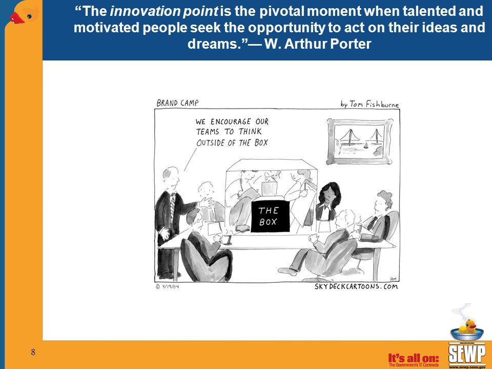 The innovation point is the pivotal moment when talented and motivated people seek the opportunity to act on their ideas and dreams. — W.