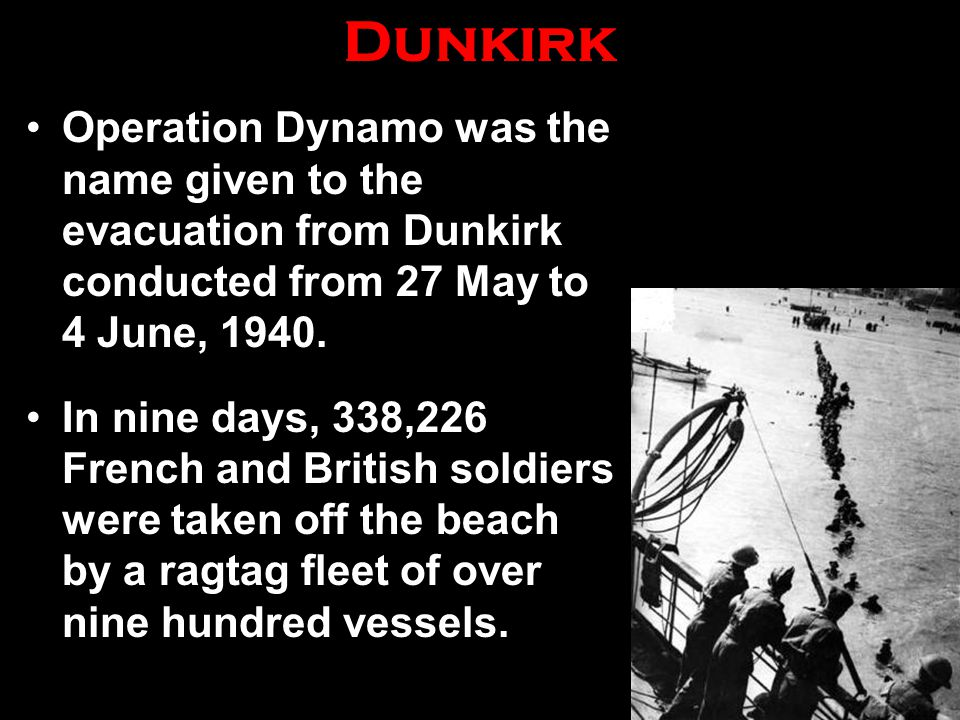 Dunkirk Operation Dynamo was the name given to the evacuation from Dunkirk conducted from 27 May to 4 June, 1940.