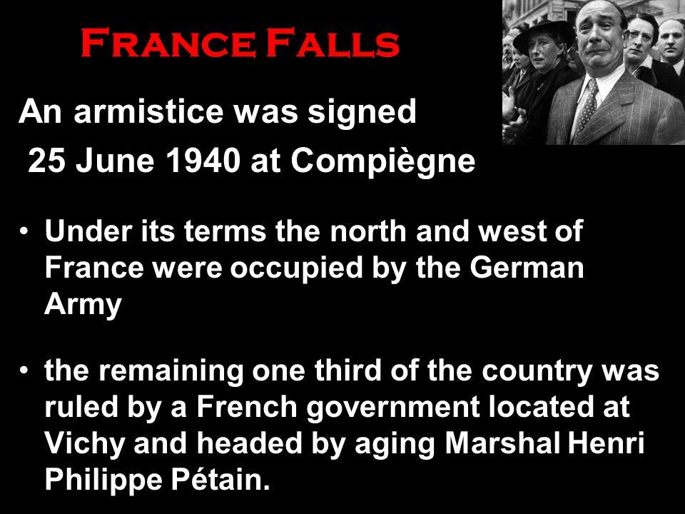 France Falls An armistice was signed 25 June 1940 at Compiègne