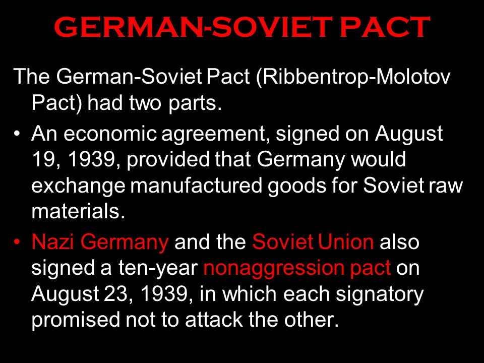 GERMAN-SOVIET PACT The German-Soviet Pact (Ribbentrop-Molotov Pact) had two parts.