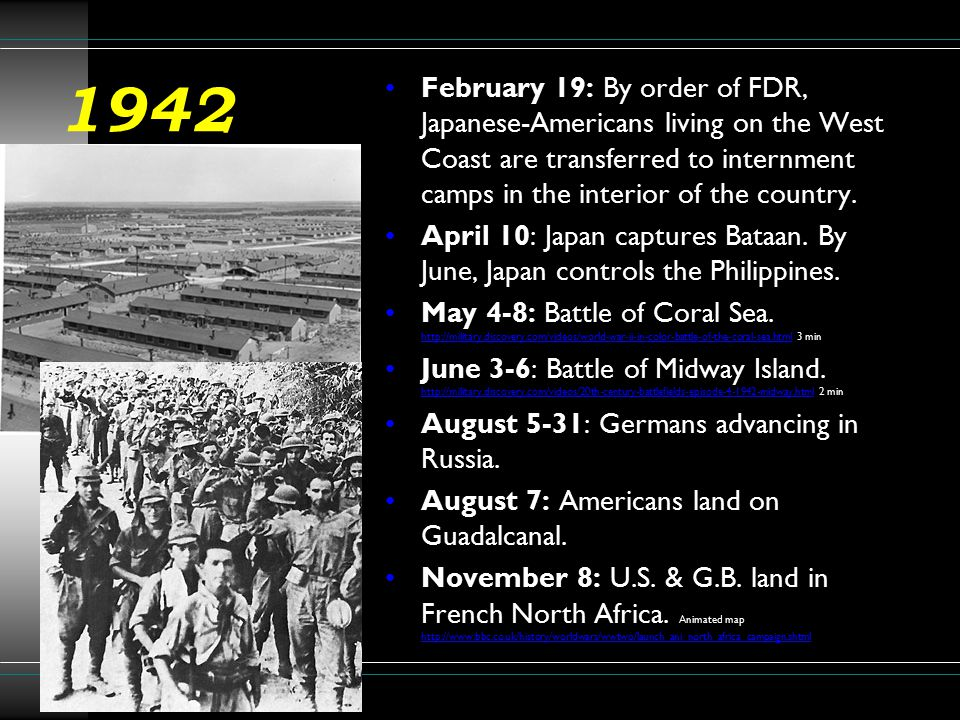 1942 February 19: By order of FDR, Japanese-Americans living on the West Coast are transferred to internment camps in the interior of the country.