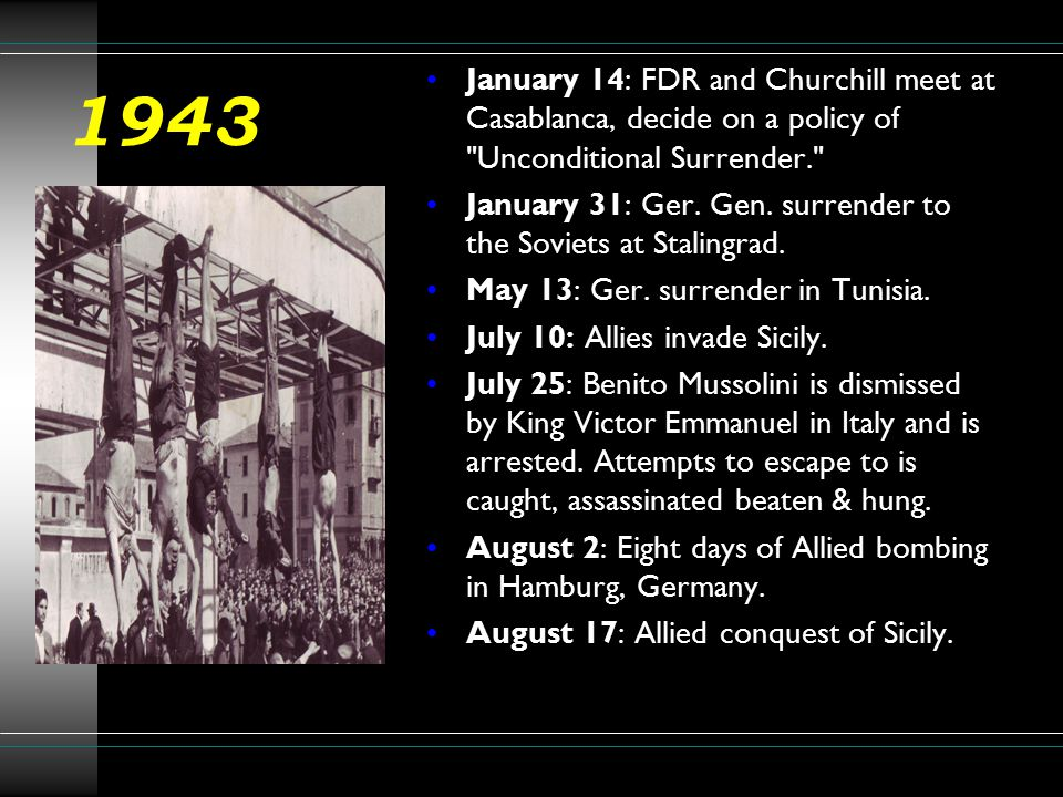 1943 January 14: FDR and Churchill meet at Casablanca, decide on a policy of Unconditional Surrender.