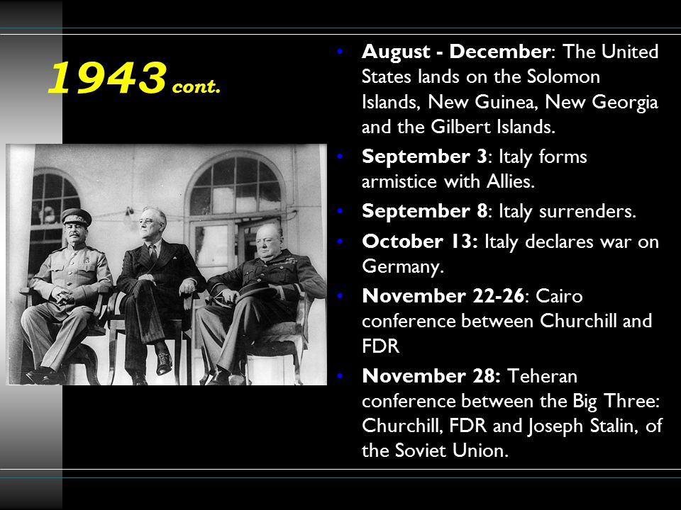 1943 cont. August - December: The United States lands on the Solomon Islands, New Guinea, New Georgia and the Gilbert Islands.