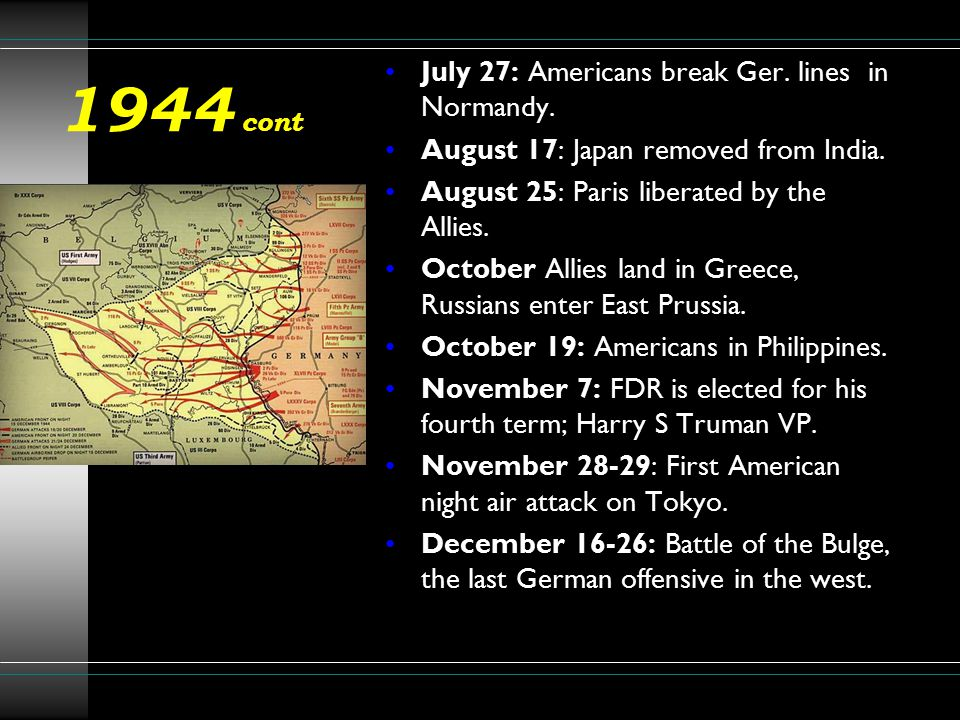 1944 cont July 27: Americans break Ger. lines in Normandy.