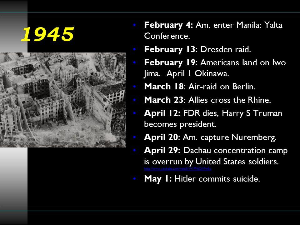 1945 February 4: Am. enter Manila: Yalta Conference.