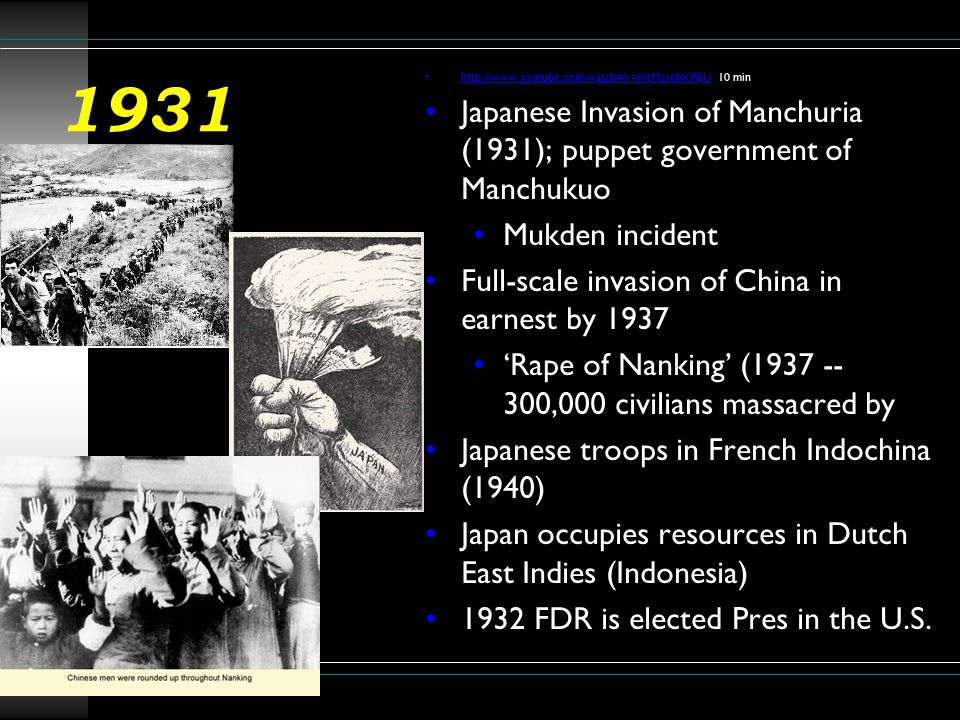 1931 http://www.youtube.com/watch#!v=mtMss6hKPBU 10 min. Japanese Invasion of Manchuria (1931); puppet government of Manchukuo.