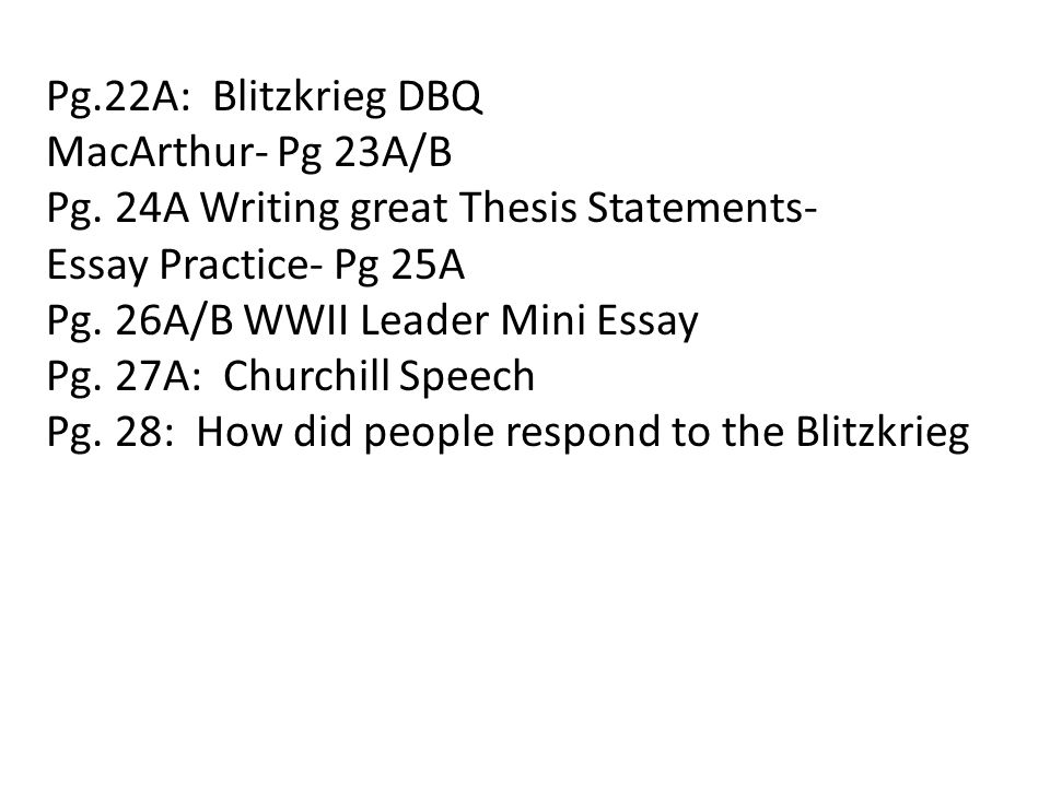 Pg.22A: Blitzkrieg DBQ MacArthur- Pg 23A/B. Pg. 24A Writing great Thesis Statements- Essay Practice- Pg 25A.