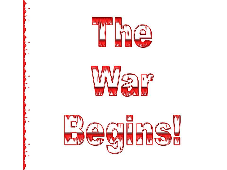 The War Begins!