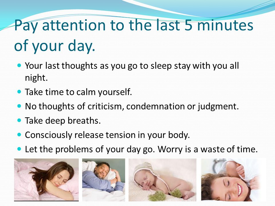 Pay attention to the last 5 minutes of your day.