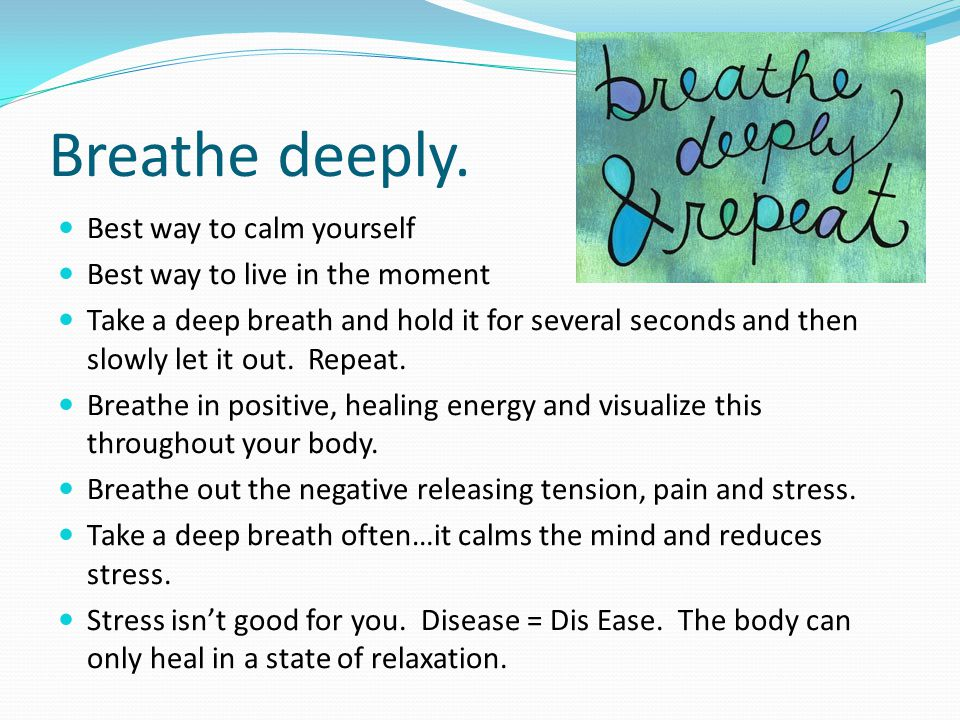 Breathe deeply. Best way to calm yourself