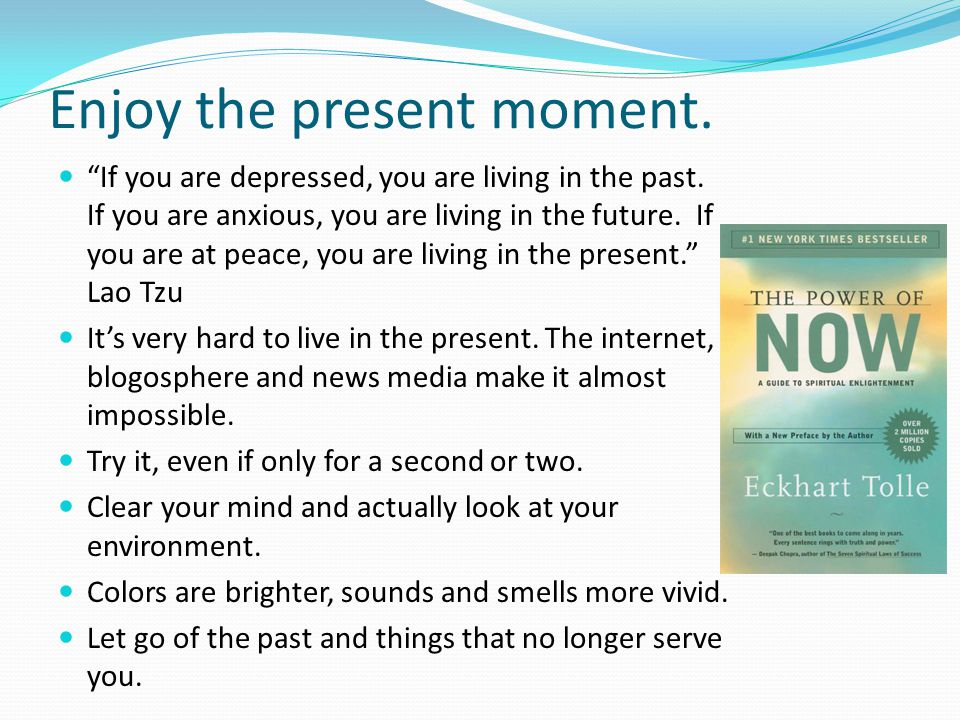 Enjoy the present moment.