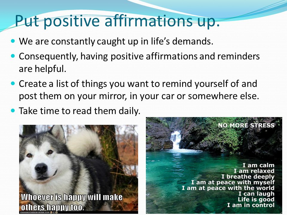 Put positive affirmations up.