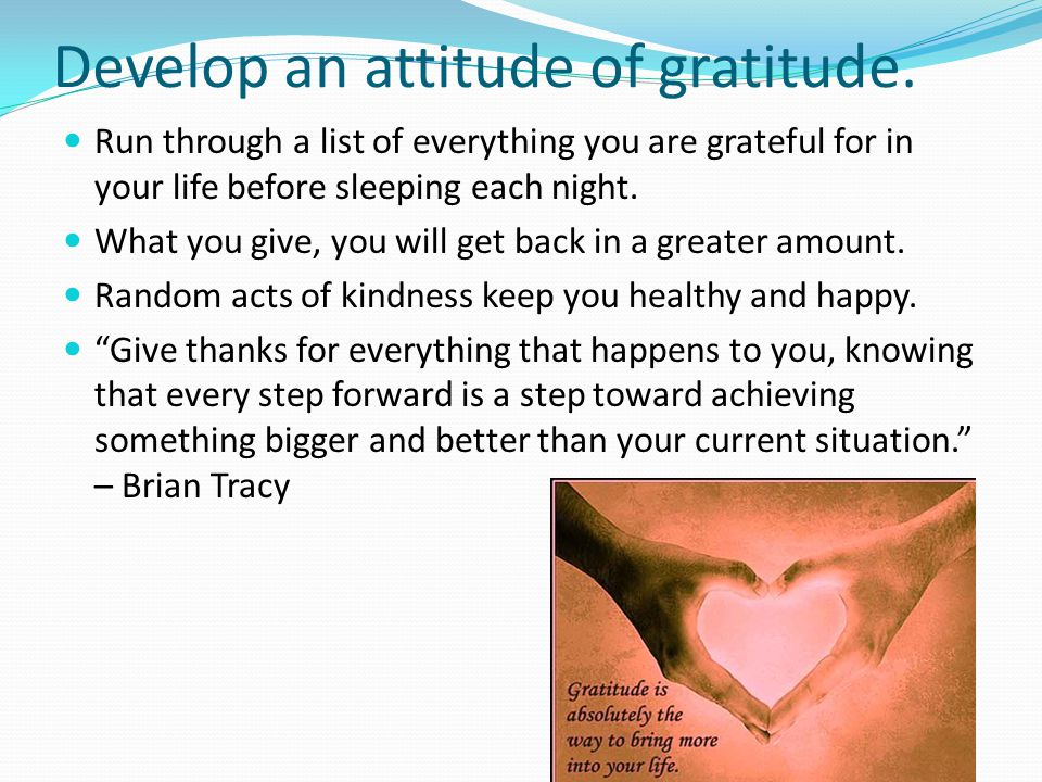 Develop an attitude of gratitude.