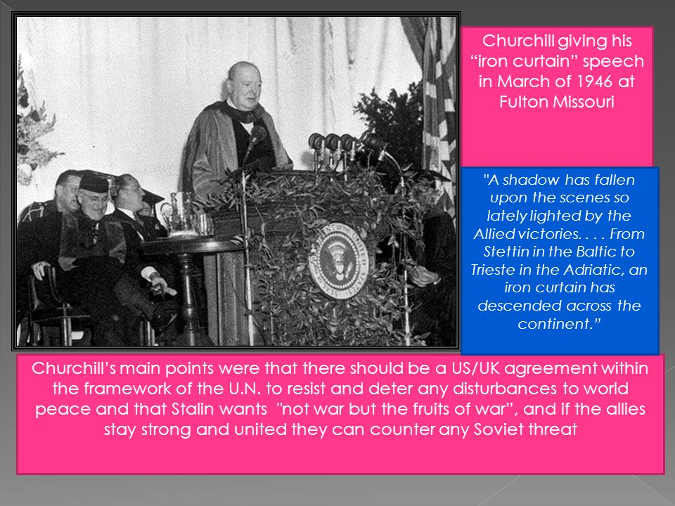 Churchill giving his iron curtain speech in March of 1946 at Fulton Missouri