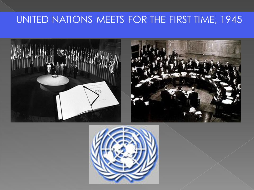 UNITED NATIONS MEETS FOR THE FIRST TIME, 1945