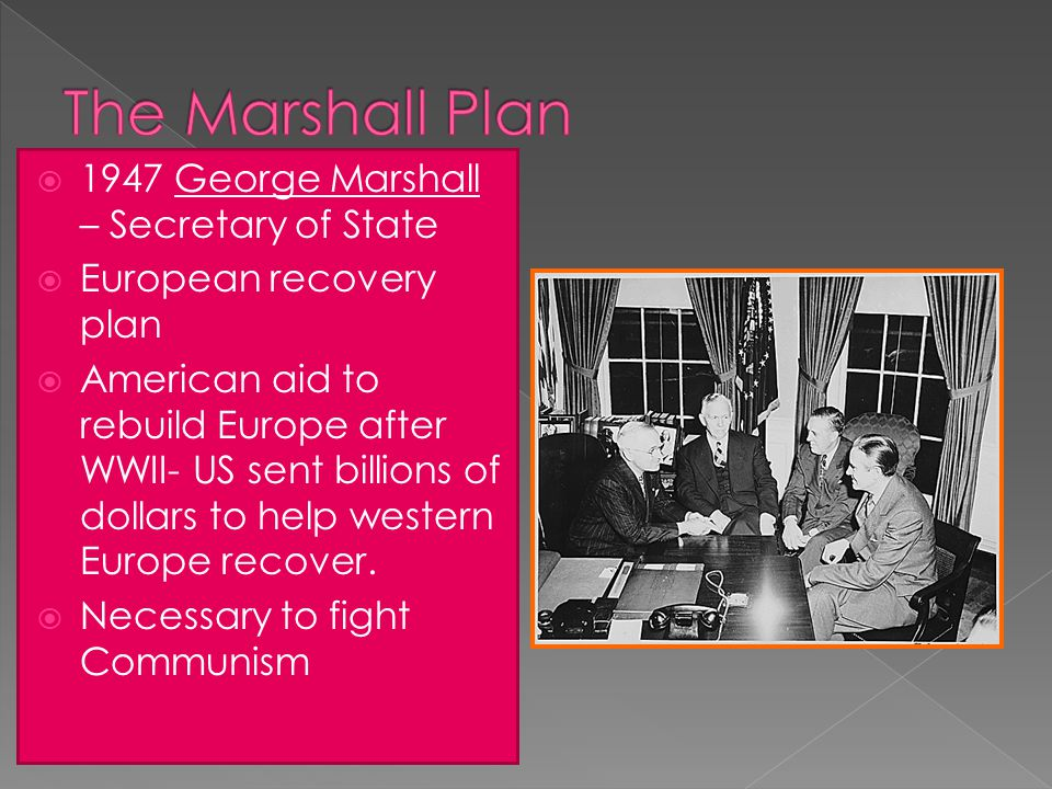 The Marshall Plan 1947 George Marshall – Secretary of State