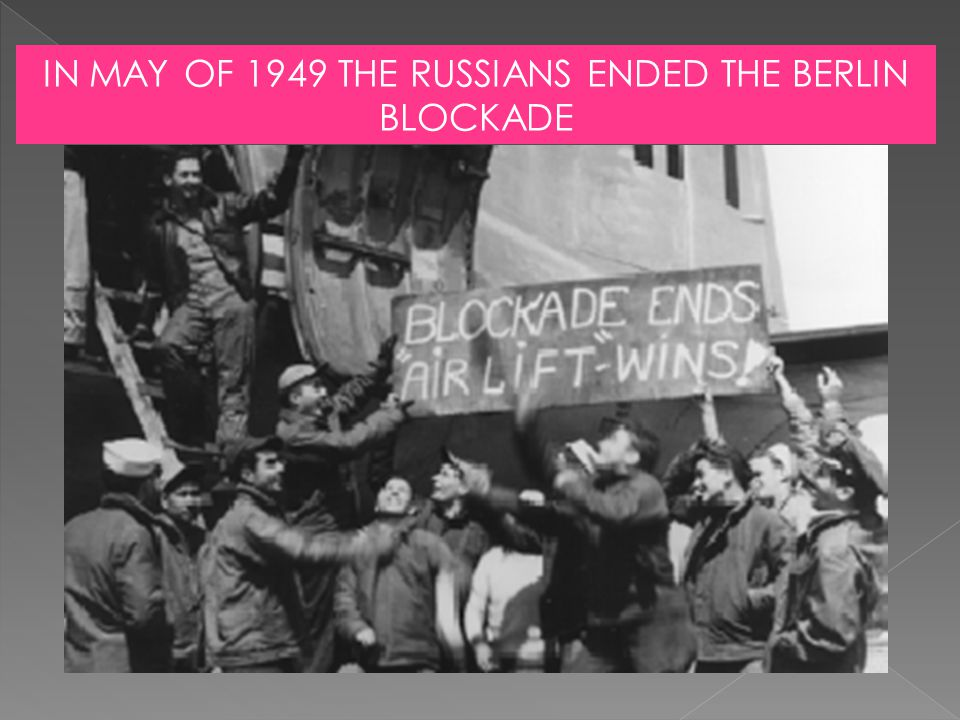 IN MAY OF 1949 THE RUSSIANS ENDED THE BERLIN BLOCKADE