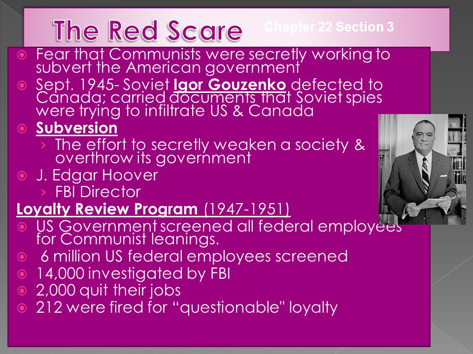 The Red Scare Chapter 22 Section 3. Fear that Communists were secretly working to subvert the American government.
