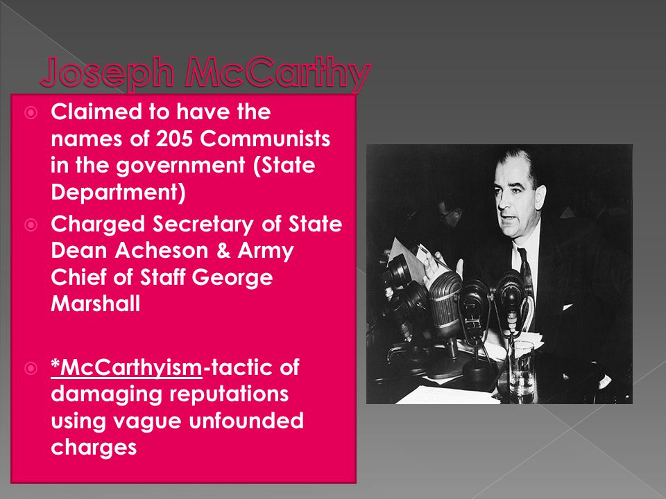 Joseph McCarthy Claimed to have the names of 205 Communists in the government (State Department)