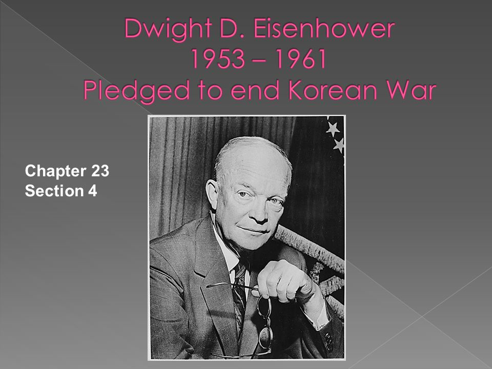 Dwight D. Eisenhower 1953 – 1961 Pledged to end Korean War