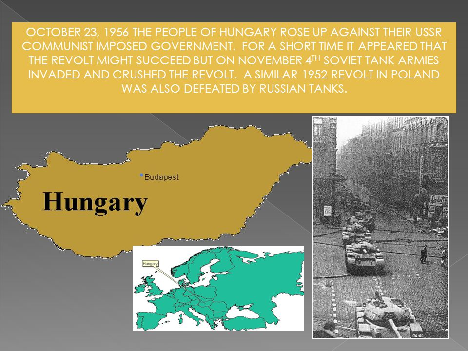 OCTOBER 23, 1956 THE PEOPLE OF HUNGARY ROSE UP AGAINST THEIR USSR COMMUNIST IMPOSED GOVERNMENT.