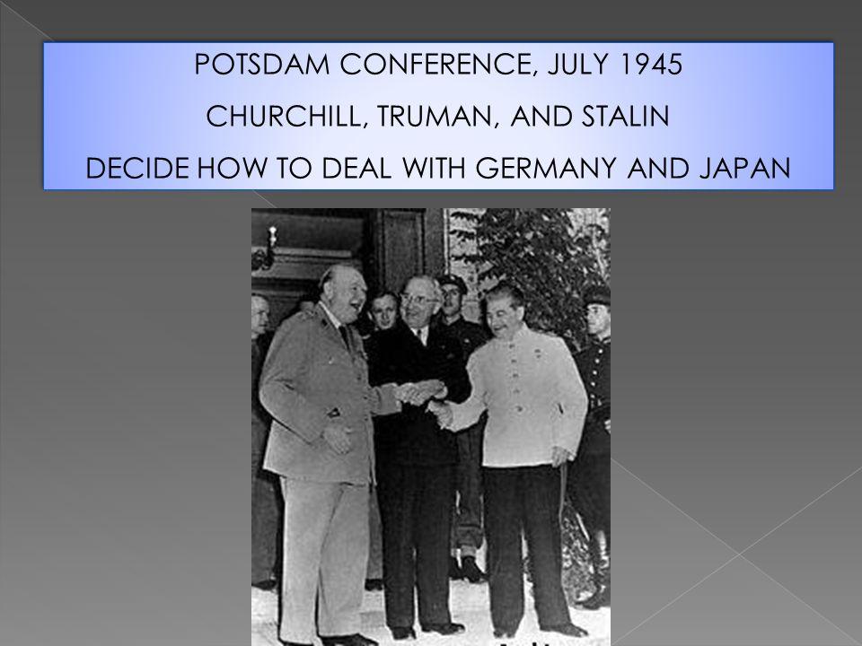 POTSDAM CONFERENCE, JULY 1945 CHURCHILL, TRUMAN, AND STALIN