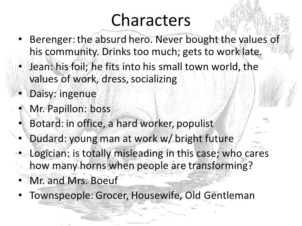 Characters Berenger: the absurd hero. Never bought the values of his community. Drinks too much; gets to work late.