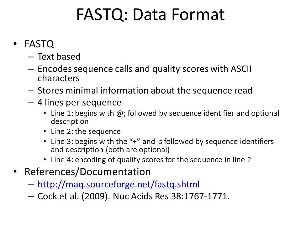 FASTQ: Data Format FASTQ References/Documentation Text based