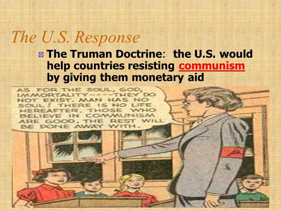The U.S. Response The Truman Doctrine: the U.S.