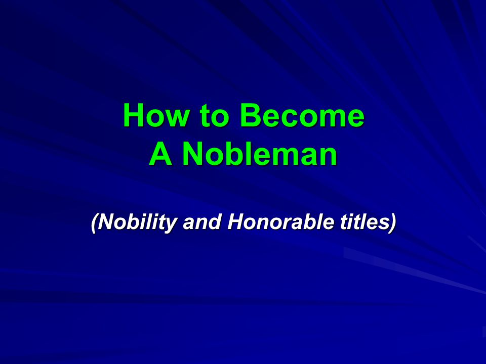 How to Become A Nobleman (Nobility and Honorable titles)