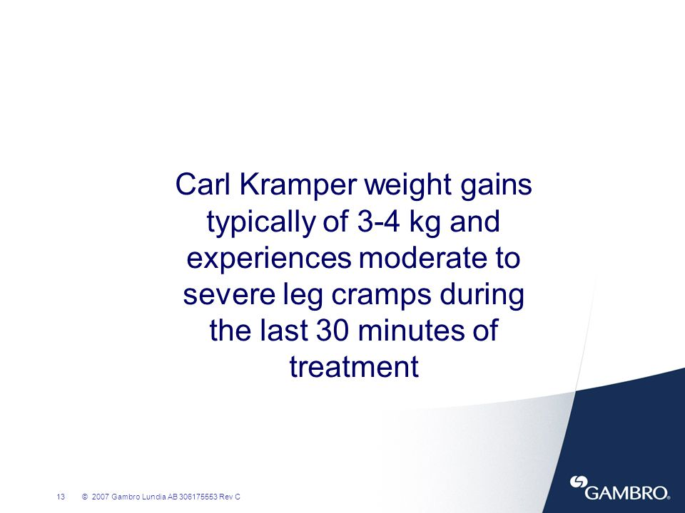 Carl Kramper weight gains typically of 3-4 kg and experiences moderate to severe leg cramps during the last 30 minutes of treatment