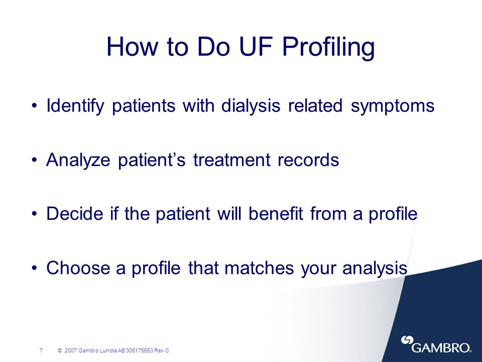 How to Do UF Profiling Identify patients with dialysis related symptoms. Analyze patient's treatment records.